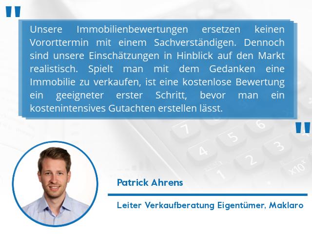 """Zitat Patrick Ahrens zu Verkehrswert: """"Unsere Immobilienbewertungen ersetzen keinen Vororttermin mit einem Sachverständigen. Dennoch sind unsere Einschätzungen in Hinblick auf den Markt realistisch. – Spielt man mit dem Gedanken eine Immobilie zu verkaufen, ist eine kostenlose Bewertung ein geeigneter erster Schritt, bevor man ein kostenintensives Gutachten erstellen lässt."""""""